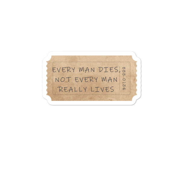 Every Man Dies But Not Every Man Lives Sticker